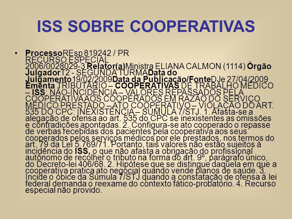 ISS SOBRE COOPERATIVAS ProcessoREsp 819242 / PR RECURSO ESPECIAL 2006/0028029-3 Relator(a)Ministra ELIANA CALMON (1114) Órgão JulgadorT2 - SEGUNDA TUR