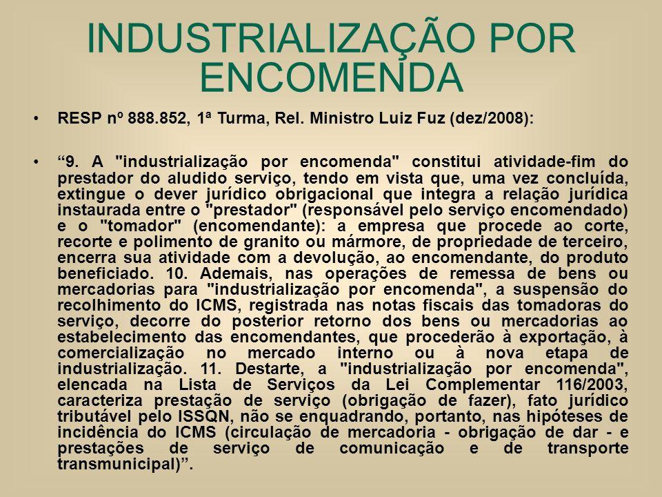 INDUSTRIALIZAÇÃO POR ENCOMENDA RESP nº 888.852, 1ª Turma, Rel. Ministro Luiz Fuz (dez/2008): 9. A