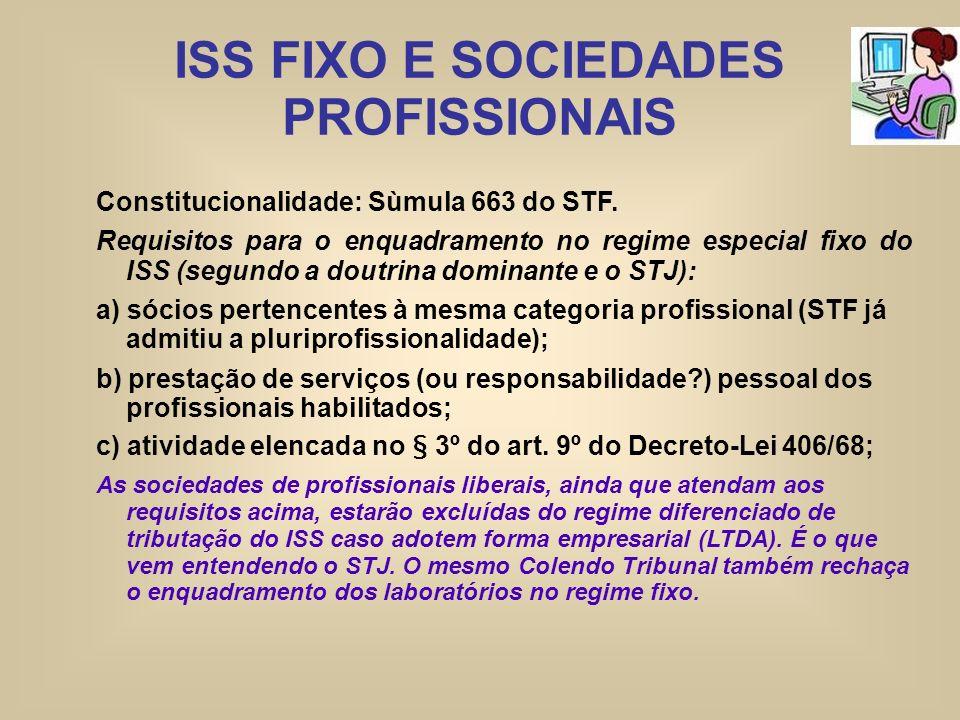 ISS FIXO E SOCIEDADES PROFISSIONAIS Constitucionalidade: Sùmula 663 do STF. Requisitos para o enquadramento no regime especial fixo do ISS (segundo a