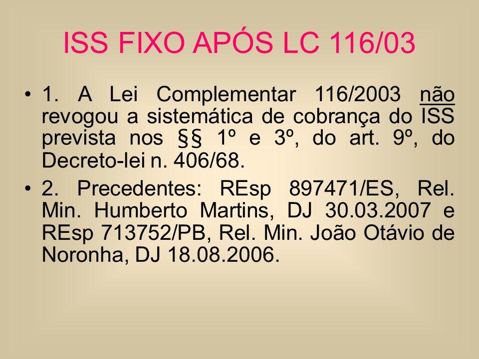 ISS FIXO APÓS LC 116/03 1. A Lei Complementar 116/2003 não revogou a sistemática de cobrança do ISS prevista nos §§ 1º e 3º, do art. 9º, do Decreto-le