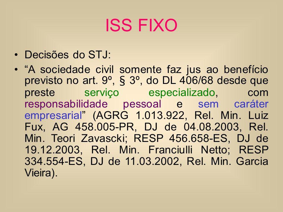 ISS FIXO Decisões do STJ: A sociedade civil somente faz jus ao benefício previsto no art. 9º, § 3º, do DL 406/68 desde que preste serviço especializad
