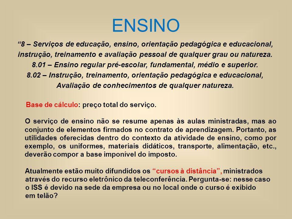 ENSINO 8 – Serviços de educação, ensino, orientação pedagógica e educacional, instrução, treinamento e avaliação pessoal de qualquer grau ou natureza.