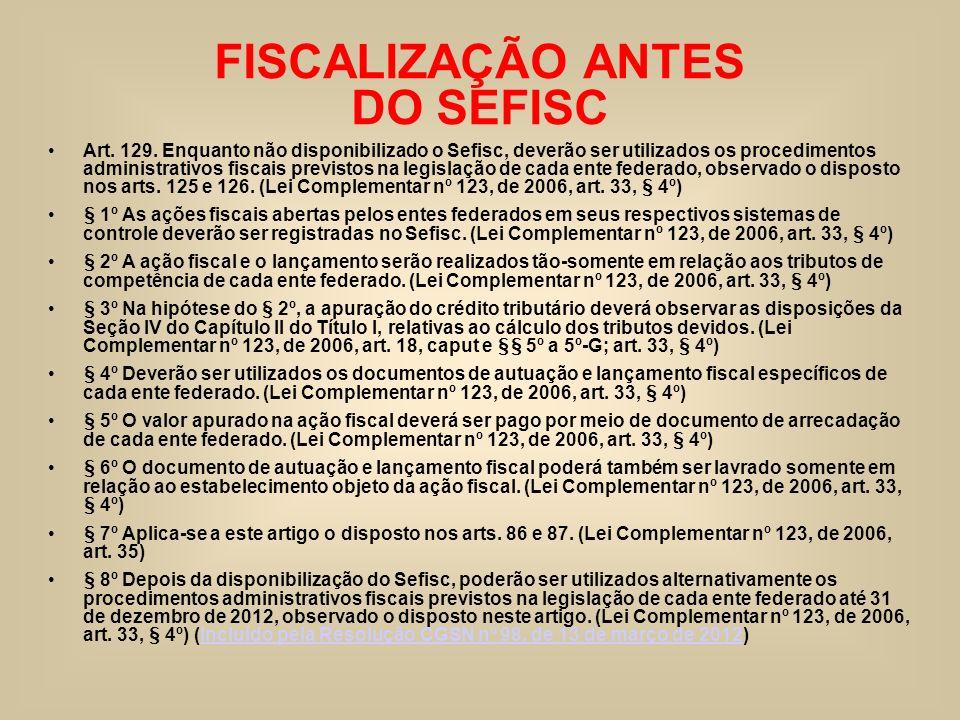 FISCALIZAÇÃO ANTES DO SEFISC Art. 129. Enquanto não disponibilizado o Sefisc, deverão ser utilizados os procedimentos administrativos fiscais previsto
