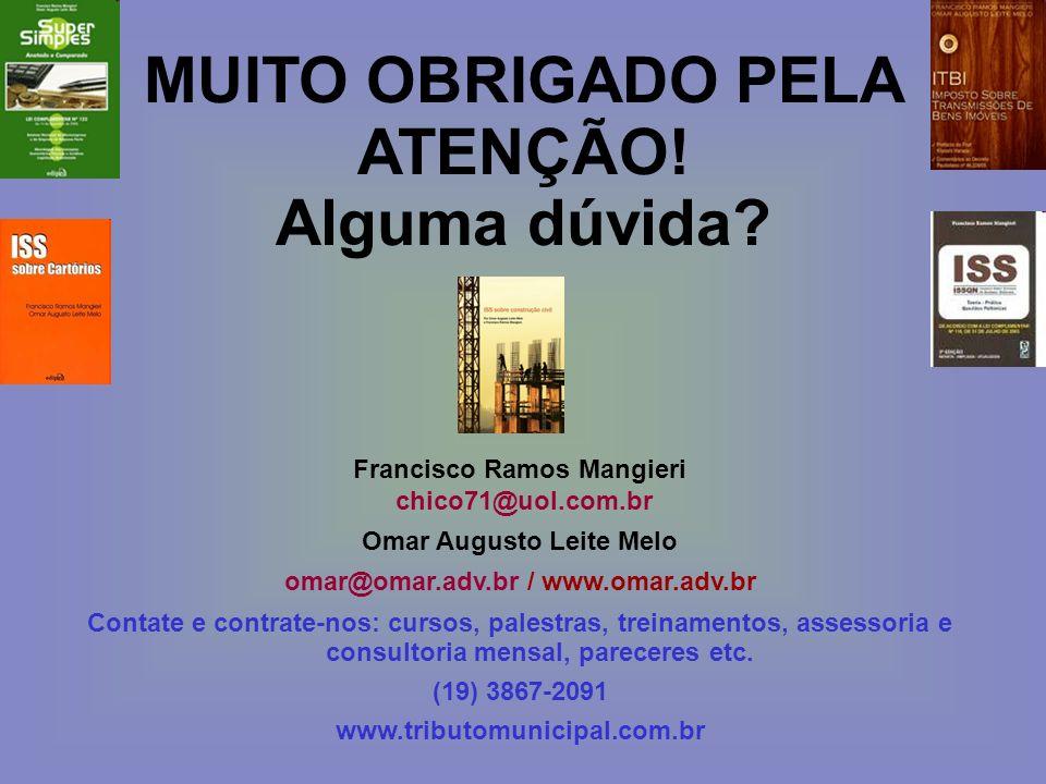 MUITO OBRIGADO PELA ATENÇÃO! Alguma dúvida? Francisco Ramos Mangieri chico71@uol.com.br Omar Augusto Leite Melo omar@omar.adv.br / www.omar.adv.br Con