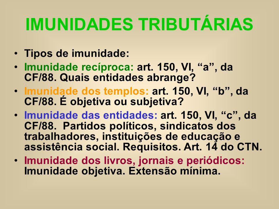 IMUNIDADES TRIBUTÁRIAS Tipos de imunidade: Imunidade recíproca: art. 150, VI, a, da CF/88. Quais entidades abrange? Imunidade dos templos: art. 150, V