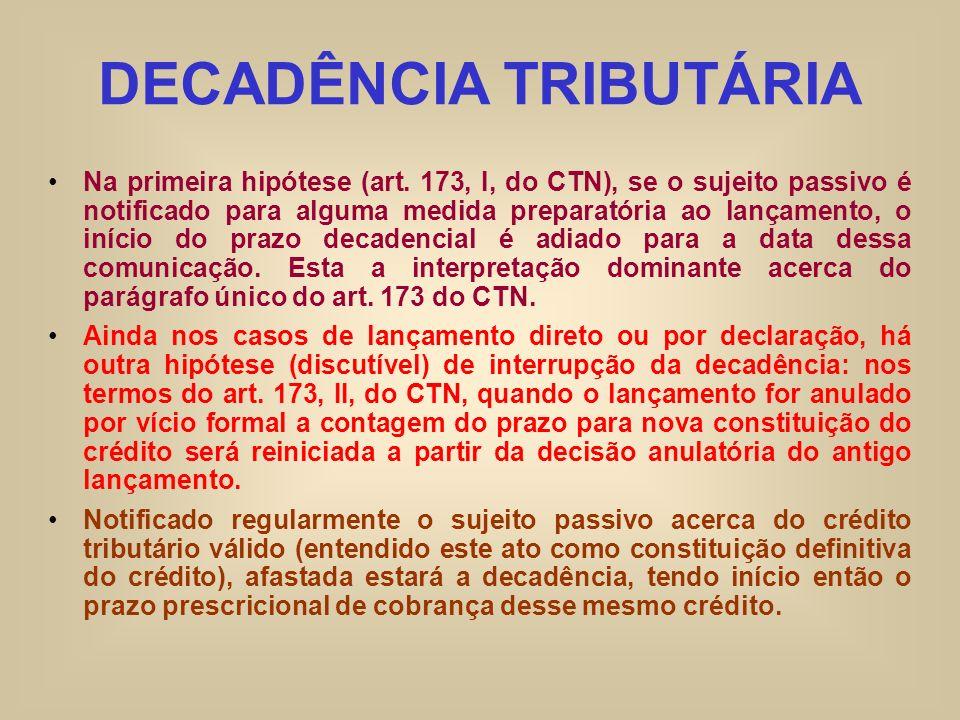 DECADÊNCIA TRIBUTÁRIA Na primeira hipótese (art. 173, I, do CTN), se o sujeito passivo é notificado para alguma medida preparatória ao lançamento, o i
