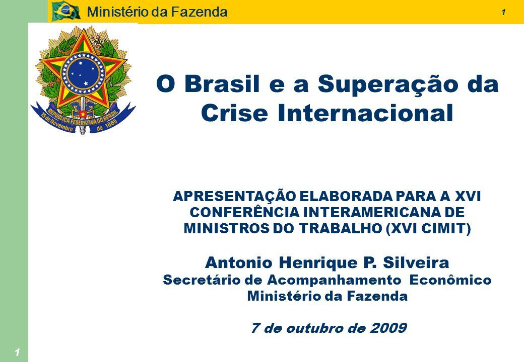 Ministério da Fazenda 1 1 O Brasil e a Superação da Crise Internacional APRESENTAÇÃO ELABORADA PARA A XVI CONFERÊNCIA INTERAMERICANA DE MINISTROS DO T
