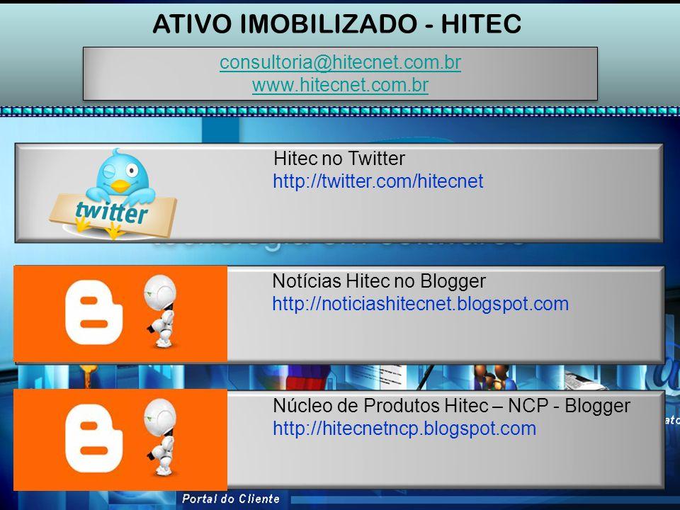 ATIVO IMOBILIZADO - HITEC consultoria@hitecnet.com.br www.hitecnet.com.br consultoria@hitecnet.com.br www.hitecnet.com.br Hitec no Twitter http://twitter.com/hitecnet Notícias Hitec no Blogger http://noticiashitecnet.blogspot.com Núcleo de Produtos Hitec – NCP - Blogger http://hitecnetncp.blogspot.com
