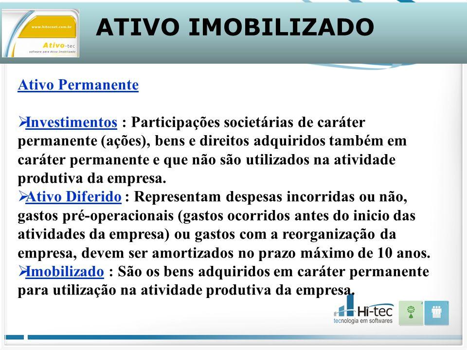 ATIVO IMOBILIZADO Ativo Permanente Investimentos : Participações societárias de caráter permanente (ações), bens e direitos adquiridos também em caráter permanente e que não são utilizados na atividade produtiva da empresa.