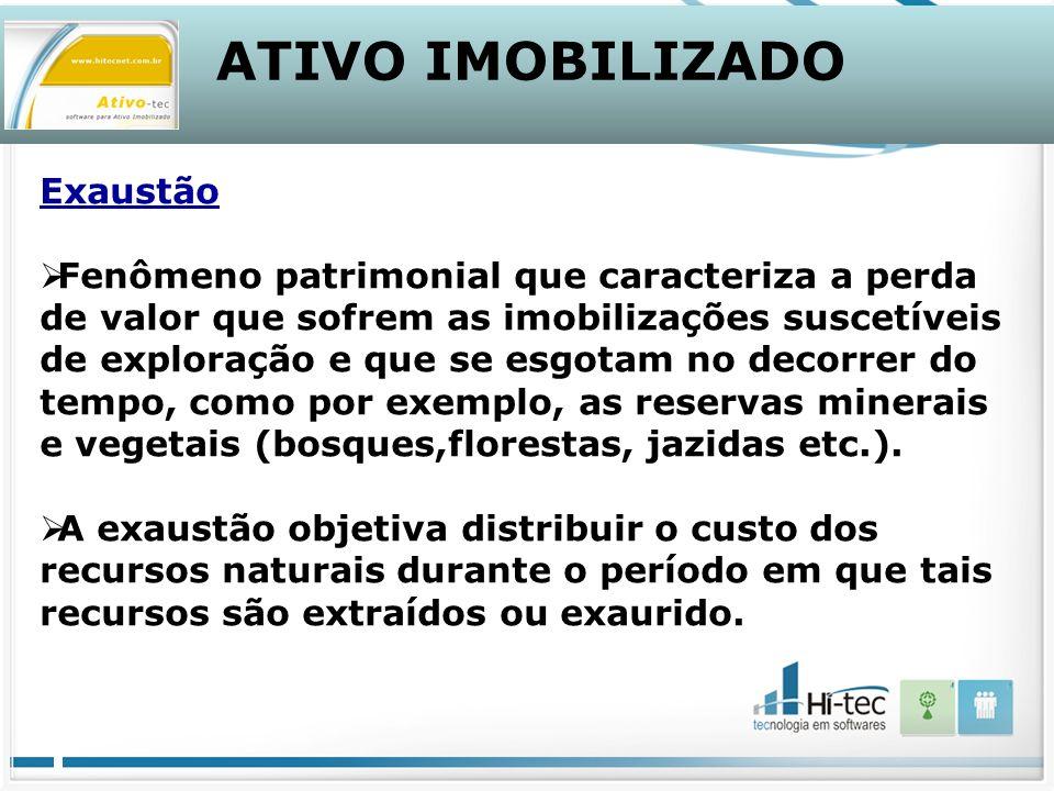 Exaustão Fenômeno patrimonial que caracteriza a perda de valor que sofrem as imobilizações suscetíveis de exploração e que se esgotam no decorrer do tempo, como por exemplo, as reservas minerais e vegetais (bosques,florestas, jazidas etc.).