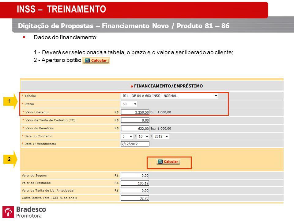 1 2 Dados do financiamento: 1 - Deverá ser selecionada a tabela, o prazo e o valor a ser liberado ao cliente; 2 - Apertar o botão INSS – TREINAMENTO Digitação de Propostas – Financiamento Novo / Produto 81 – 86