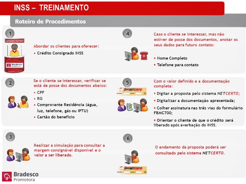 Abordar os clientes para oferecer: Crédito Consignado INSS Se o cliente se interessar, verificar se está de posse dos documentos abaixo: CPF RG Compro