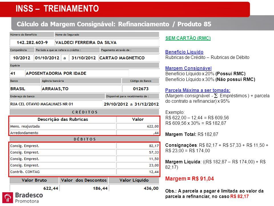 Cálculo da Margem Consignável: Refinanciamento / Produto 85 SEM CARTÃO (RMC) Benefício Líquido Rubricas de Crédito – Rubricas de Débito Margem Consign