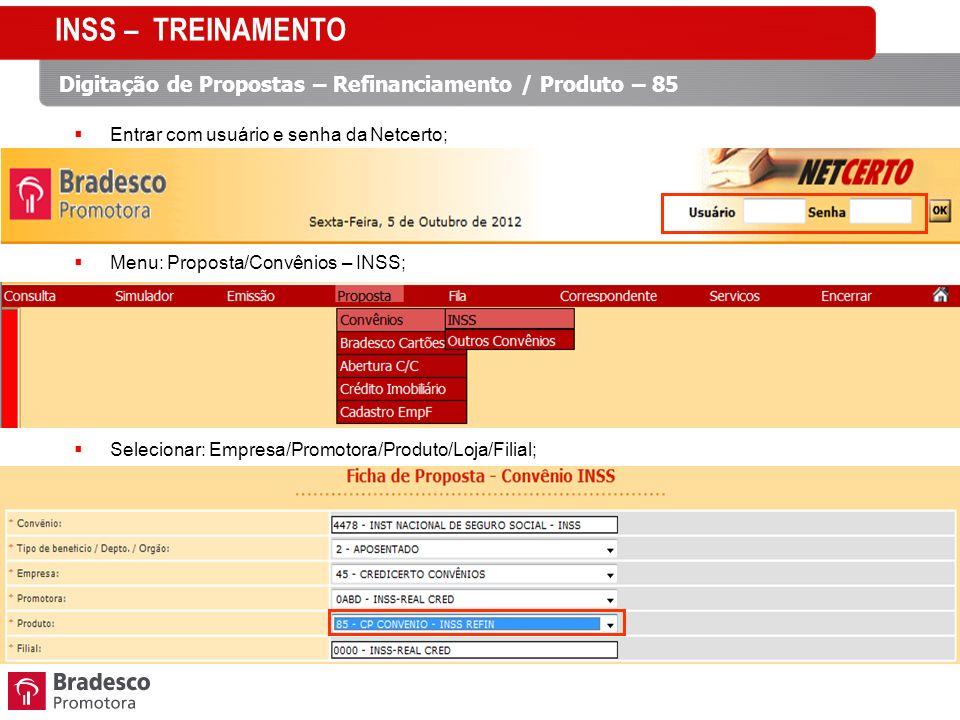 Digitação de Propostas – Refinanciamento / Produto – 85 Entrar com usuário e senha da Netcerto; Menu: Proposta/Convênios – INSS; Selecionar: Empresa/Promotora/Produto/Loja/Filial;