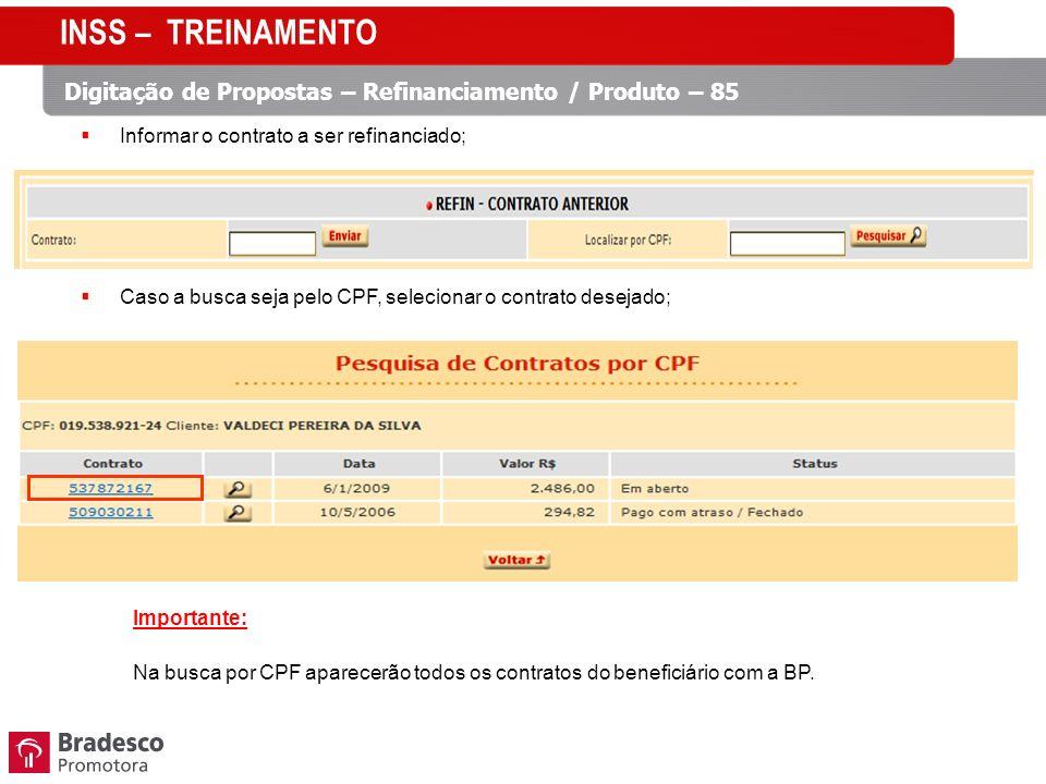 Informar o contrato a ser refinanciado; Caso a busca seja pelo CPF, selecionar o contrato desejado; Importante: Na busca por CPF aparecerão todos os contratos do beneficiário com a BP.
