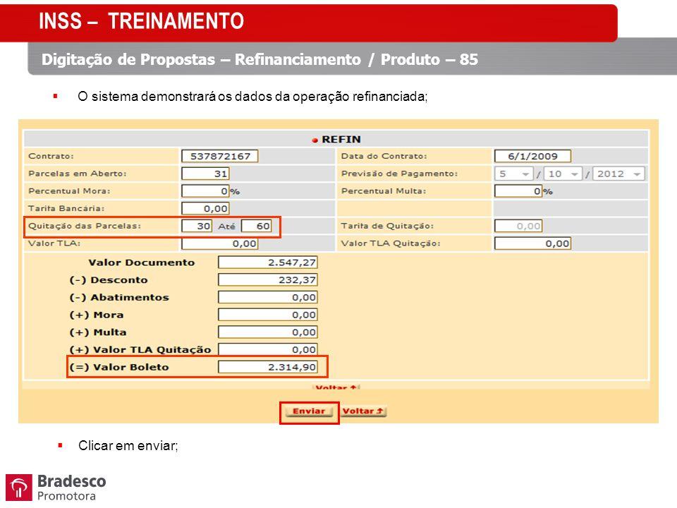 Clicar em enviar; O sistema demonstrará os dados da operação refinanciada; Digitação de Propostas – Refinanciamento / Produto – 85 INSS – TREINAMENTO