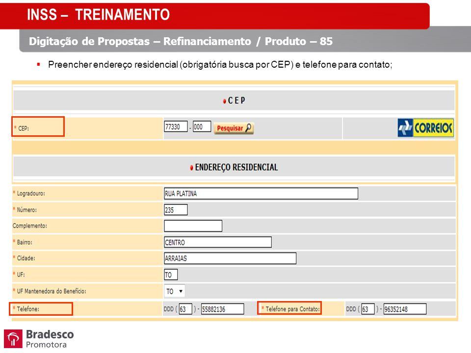 Preencher endereço residencial (obrigatória busca por CEP) e telefone para contato; INSS – TREINAMENTO Digitação de Propostas – Refinanciamento / Produto – 85