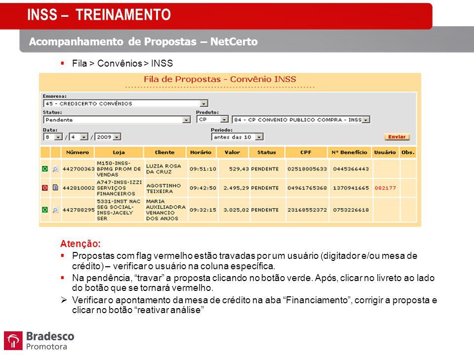 Fila > Convênios > INSS Atenção: Propostas com flag vermelho estão travadas por um usuário (digitador e/ou mesa de crédito) – verificar o usuário na coluna específica.