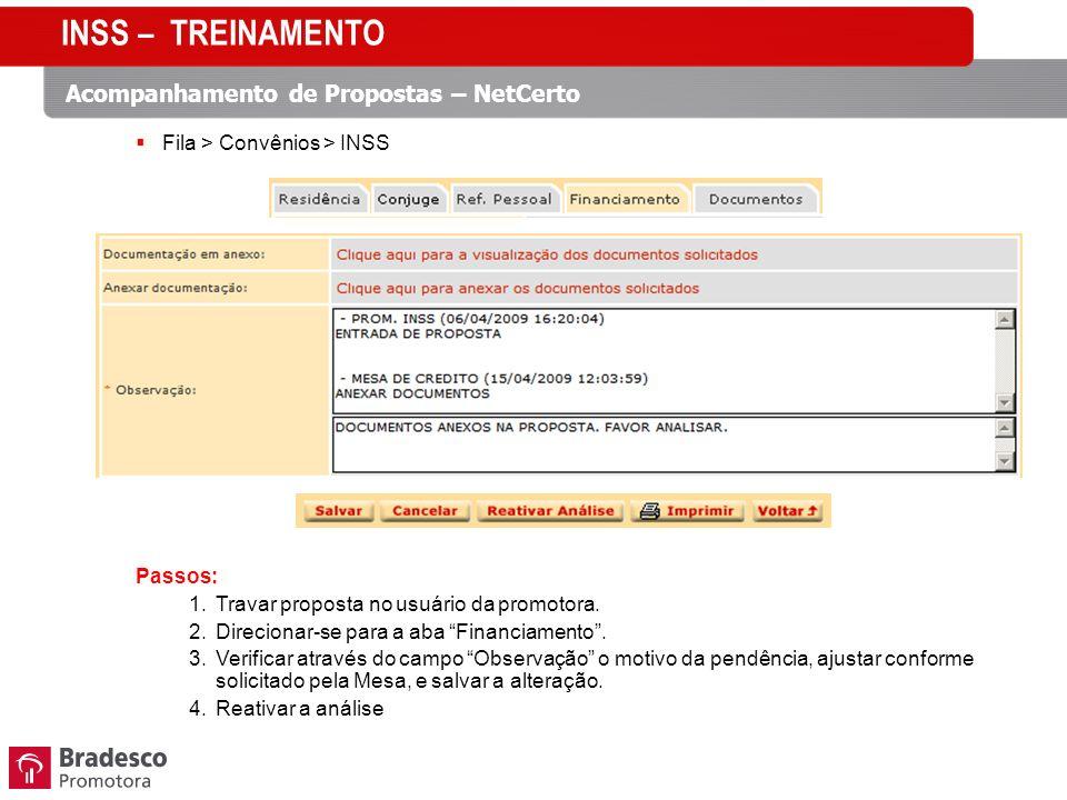 Fila > Convênios > INSS Passos: 1.Travar proposta no usuário da promotora. 2.Direcionar-se para a aba Financiamento. 3.Verificar através do campo Obse