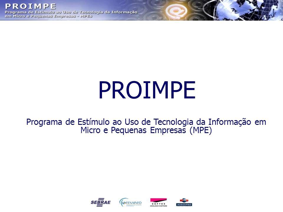 PROIMPE Programa de Estímulo ao Uso de Tecnologia da Informação em Micro e Pequenas Empresas (MPE)