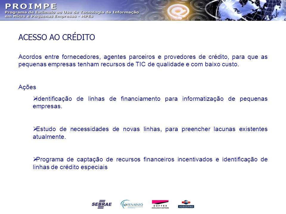 ACESSO AO CRÉDITO Acordos entre fornecedores, agentes parceiros e provedores de crédito, para que as pequenas empresas tenham recursos de TIC de quali