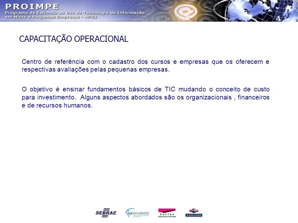 CAPACITAÇÃO OPERACIONAL Centro de referência com o cadastro dos cursos e empresas que os oferecem e respectivas avaliações pelas pequenas empresas. O