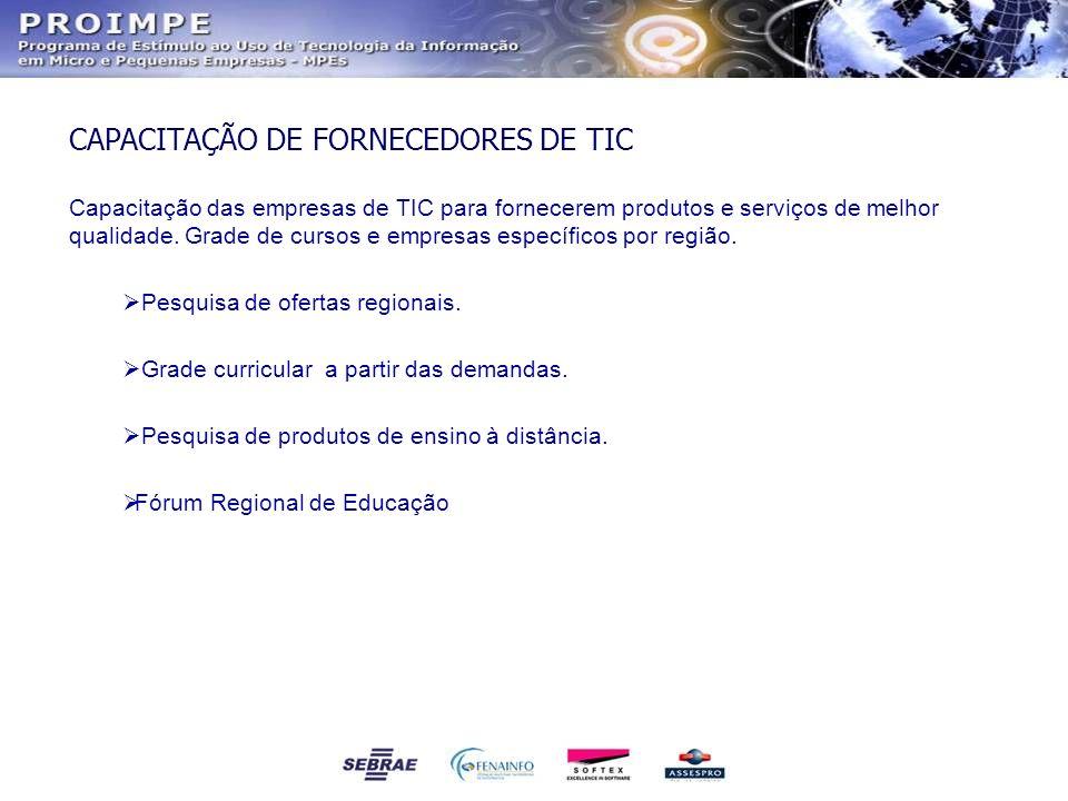 CAPACITAÇÃO DE FORNECEDORES DE TIC Capacitação das empresas de TIC para fornecerem produtos e serviços de melhor qualidade. Grade de cursos e empresas