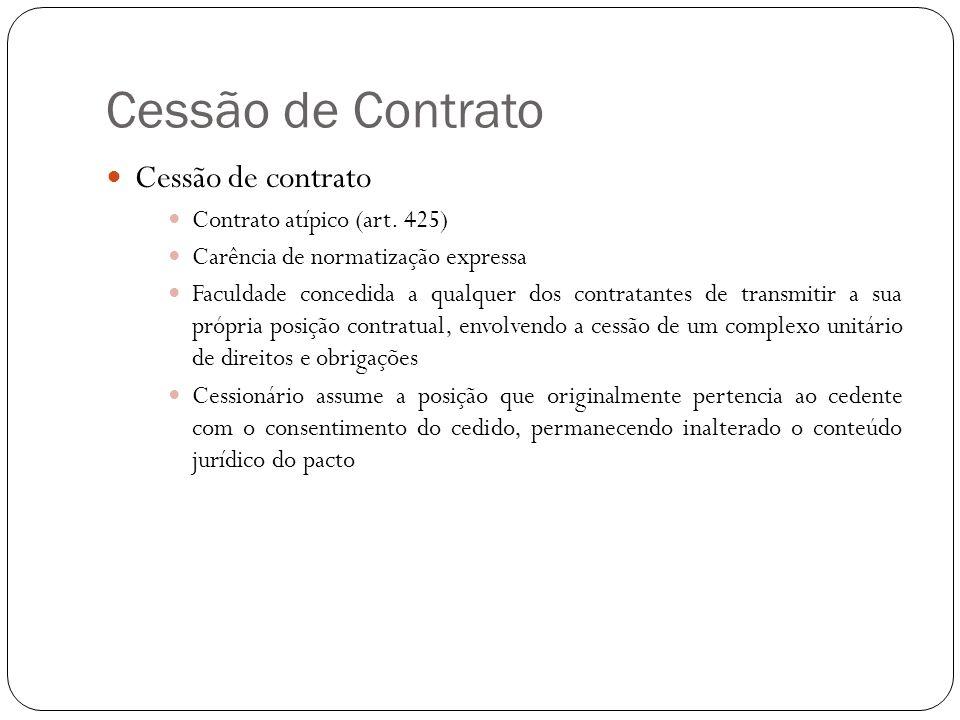 Cessão de Contrato Cessão de contrato Contrato atípico (art. 425) Carência de normatização expressa Faculdade concedida a qualquer dos contratantes de