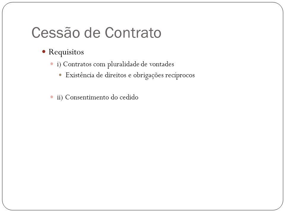 Cessão de Contrato Requisitos i) Contratos com pluralidade de vontades Existência de direitos e obrigações recíprocos ii) Consentimento do cedido
