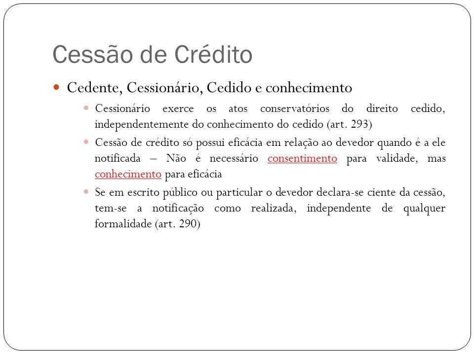 Cessão de Crédito Cedente, Cessionário, Cedido e conhecimento Cessionário exerce os atos conservatórios do direito cedido, independentemente do conhec