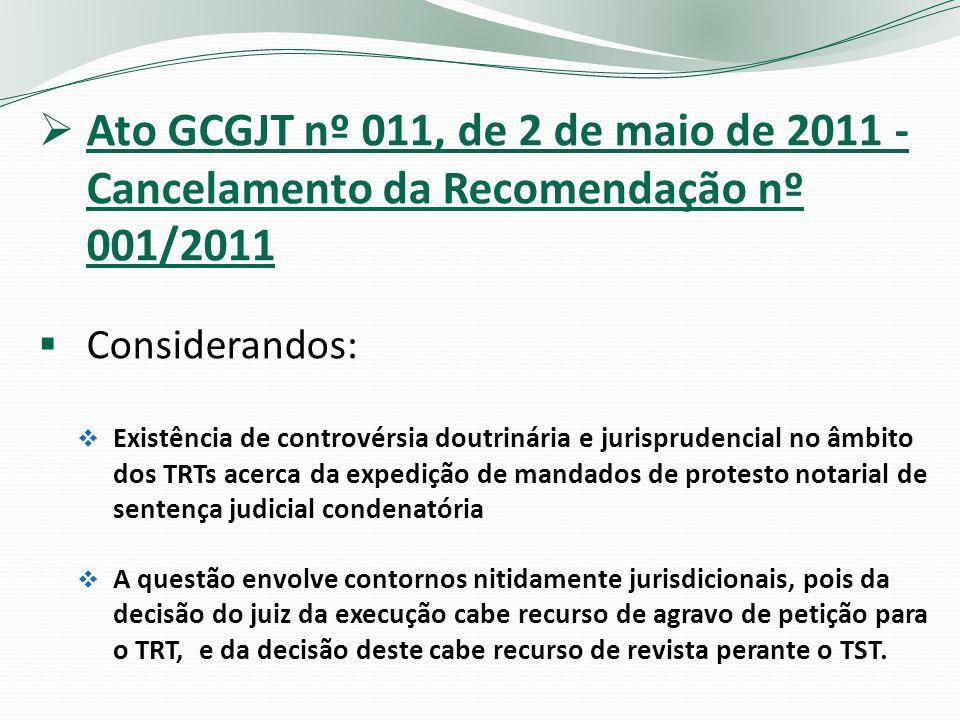 Ato GCGJT nº 011, de 2 de maio de 2011 - Cancelamento da Recomendação nº 001/2011 Considerandos: Existência de controvérsia doutrinária e jurisprudenc