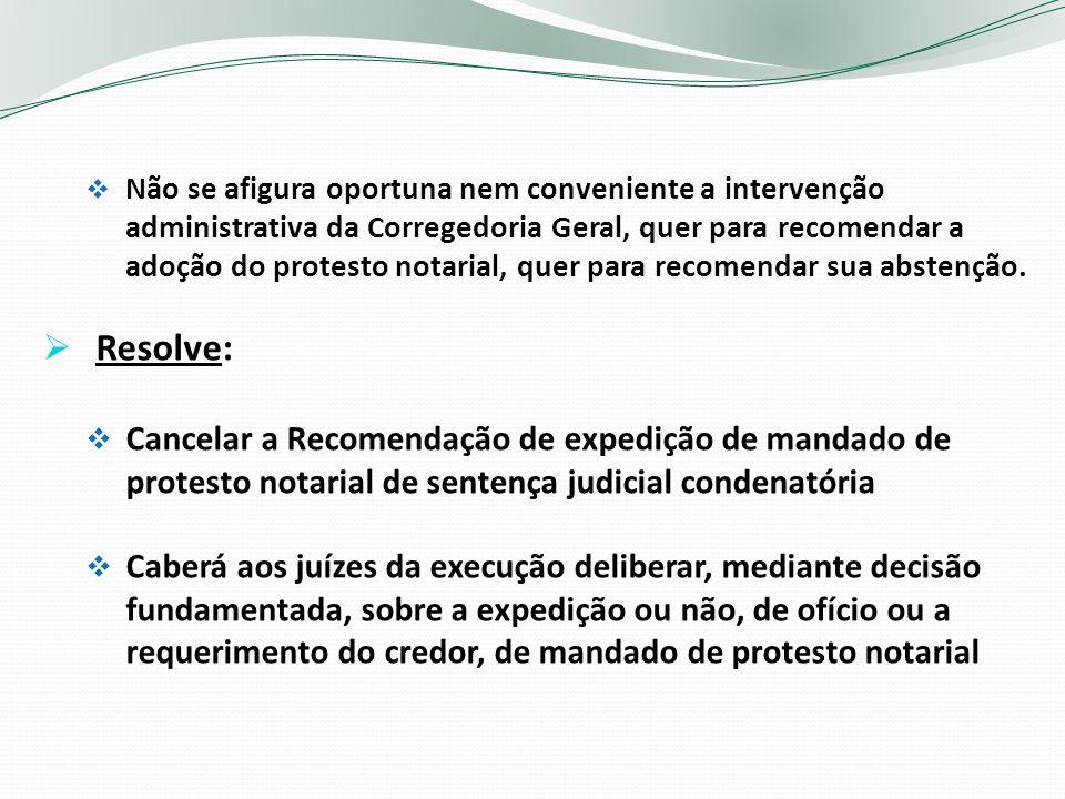 Não se afigura oportuna nem conveniente a intervenção administrativa da Corregedoria Geral, quer para recomendar a adoção do protesto notarial, quer p