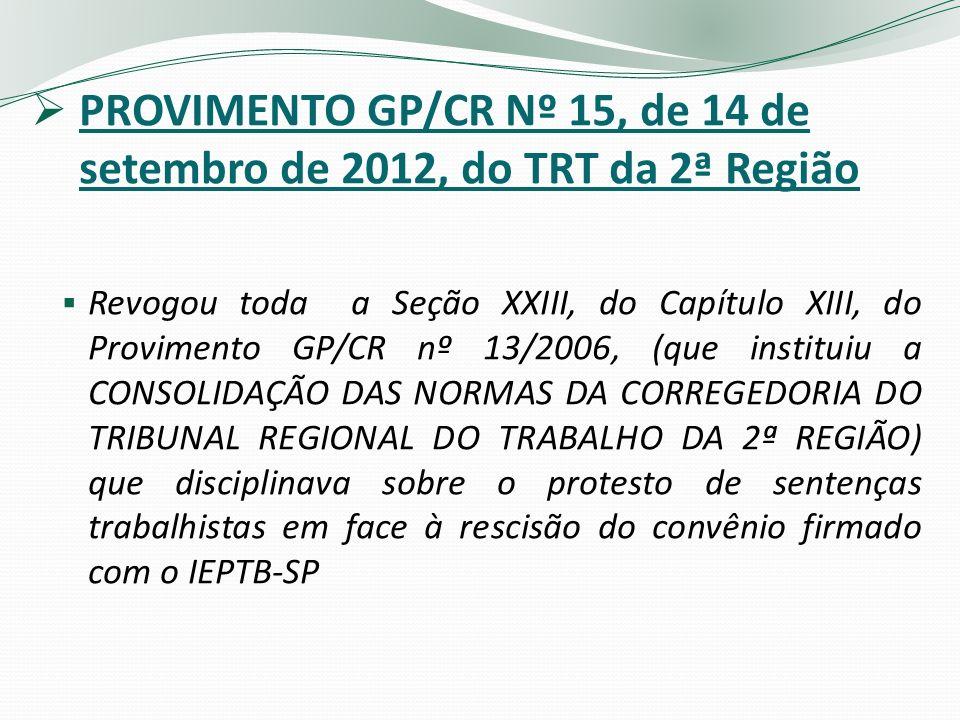 PROVIMENTO GP/CR Nº 15, de 14 de setembro de 2012, do TRT da 2ª Região Revogou toda a Seção XXIII, do Capítulo XIII, do Provimento GP/CR nº 13/2006, (