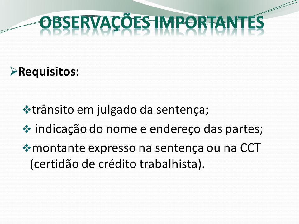 Requisitos: trânsito em julgado da sentença; indicação do nome e endereço das partes; montante expresso na sentença ou na CCT (certidão de crédito tra