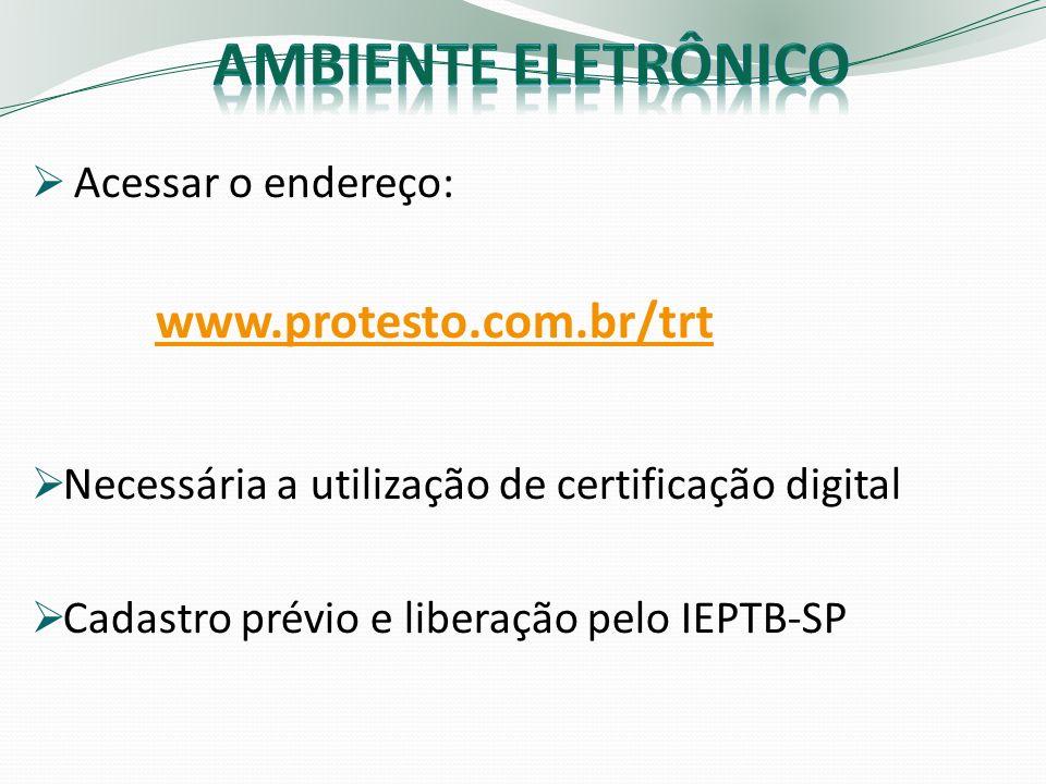 Acessar o endereço: www.protesto.com.br/trt Necessária a utilização de certificação digital Cadastro prévio e liberação pelo IEPTB-SP