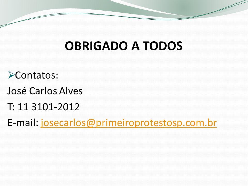 OBRIGADO A TODOS Contatos: José Carlos Alves T: 11 3101-2012 E-mail: josecarlos@primeiroprotestosp.com.brjosecarlos@primeiroprotestosp.com.br
