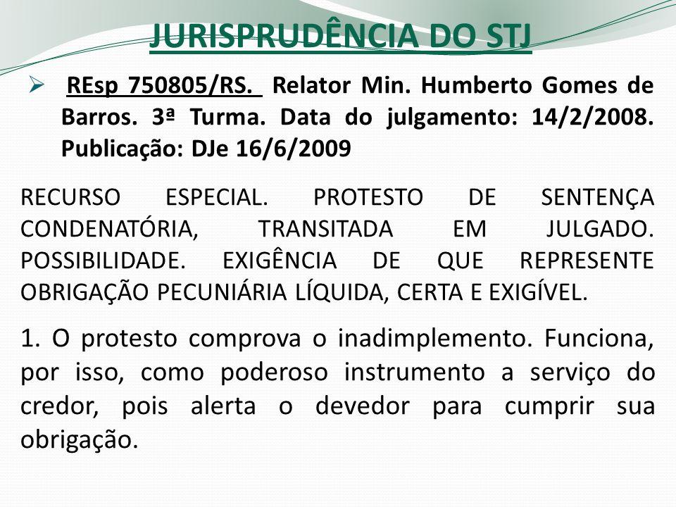JURISPRUDÊNCIA DO STJ REsp 750805/RS. Relator Min. Humberto Gomes de Barros. 3ª Turma. Data do julgamento: 14/2/2008. Publicação: DJe 16/6/2009 RECURS