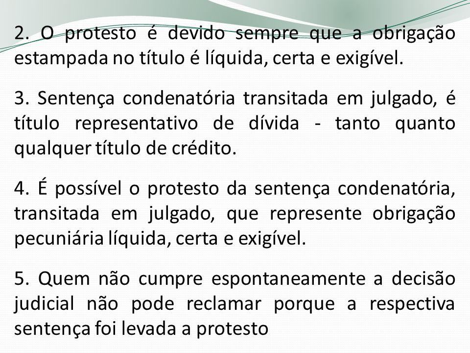 2. O protesto é devido sempre que a obrigação estampada no título é líquida, certa e exigível. 3. Sentença condenatória transitada em julgado, é títul