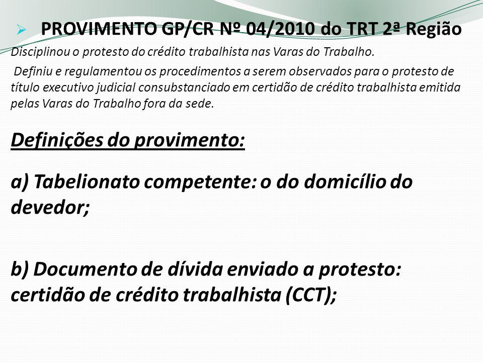 PROVIMENTO GP/CR Nº 04/2010 do TRT 2ª Região Disciplinou o protesto do crédito trabalhista nas Varas do Trabalho. Definiu e regulamentou os procedimen