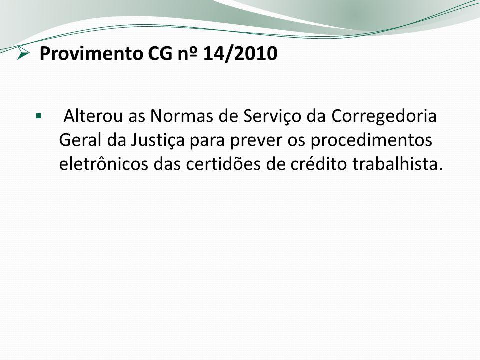 Provimento CG nº 14/2010 Alterou as Normas de Serviço da Corregedoria Geral da Justiça para prever os procedimentos eletrônicos das certidões de crédito trabalhista.