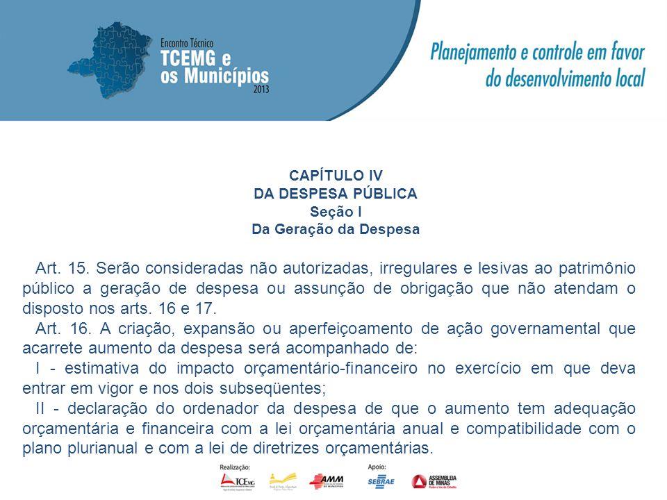 CAPÍTULO IV DA DESPESA PÚBLICA Seção I Da Geração da Despesa Art. 15. Serão consideradas não autorizadas, irregulares e lesivas ao patrimônio público
