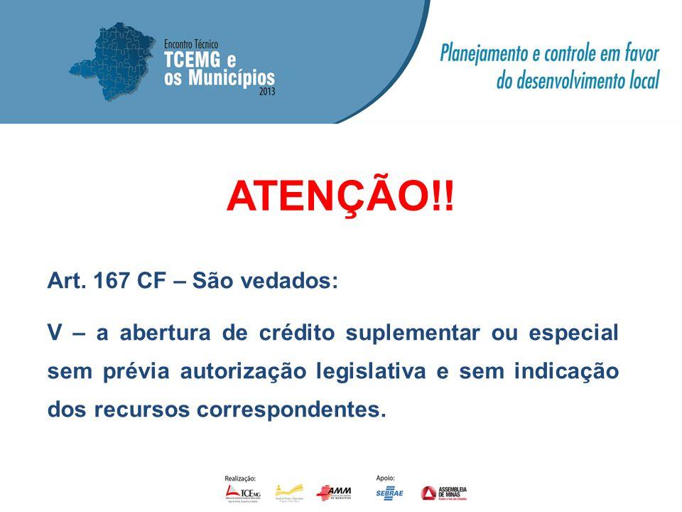 ATENÇÃO!! Art. 167 CF – São vedados: V – a abertura de crédito suplementar ou especial sem prévia autorização legislativa e sem indicação dos recursos