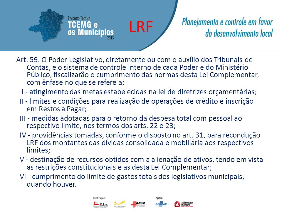 LRF Art. 59. O Poder Legislativo, diretamente ou com o auxílio dos Tribunais de Contas, e o sistema de controle interno de cada Poder e do Ministério