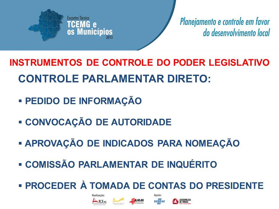 INSTRUMENTOS DE CONTROLE DO PODER LEGISLATIVO CONTROLE PARLAMENTAR DIRETO: PEDIDO DE INFORMAÇÃO CONVOCAÇÃO DE AUTORIDADE APROVAÇÃO DE INDICADOS PARA N