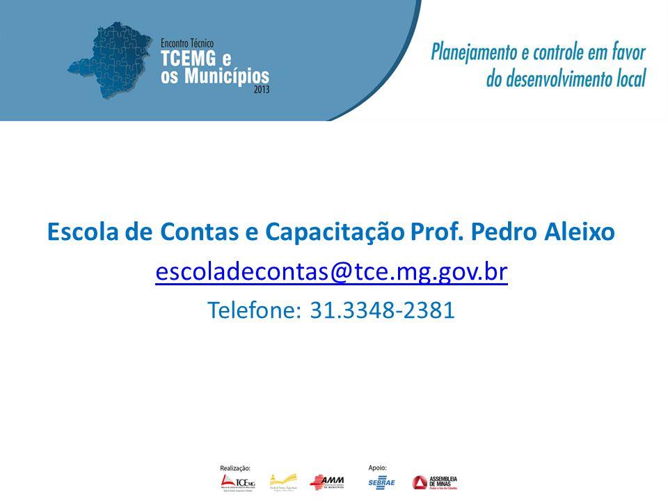 Escola de Contas e Capacitação Prof. Pedro Aleixo escoladecontas@tce.mg.gov.br Telefone: 31.3348-2381