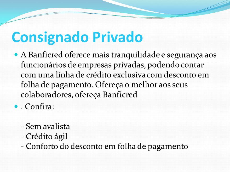 Consignado Privado A Banficred oferece mais tranquilidade e segurança aos funcionários de empresas privadas, podendo contar com uma linha de crédito exclusiva com desconto em folha de pagamento.