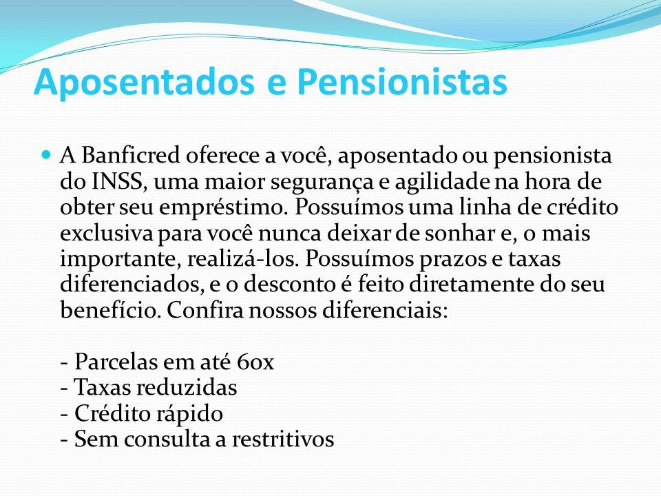 Aposentados e Pensionistas A Banficred oferece a você, aposentado ou pensionista do INSS, uma maior segurança e agilidade na hora de obter seu empréstimo.