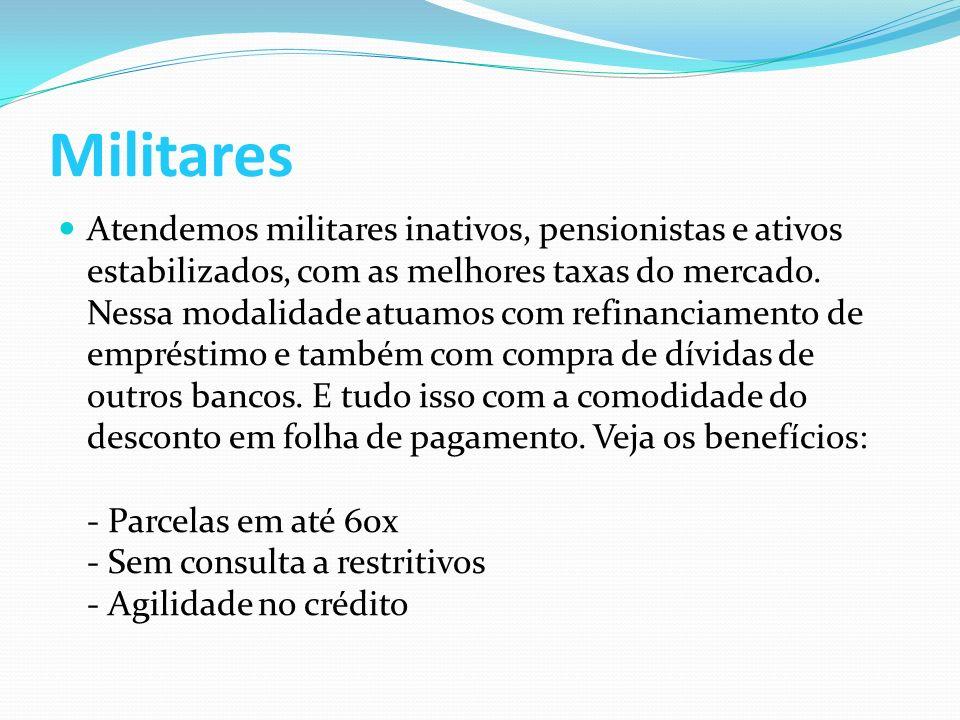 Militares Atendemos militares inativos, pensionistas e ativos estabilizados, com as melhores taxas do mercado.