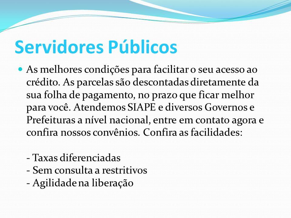 Servidores Públicos As melhores condições para facilitar o seu acesso ao crédito.