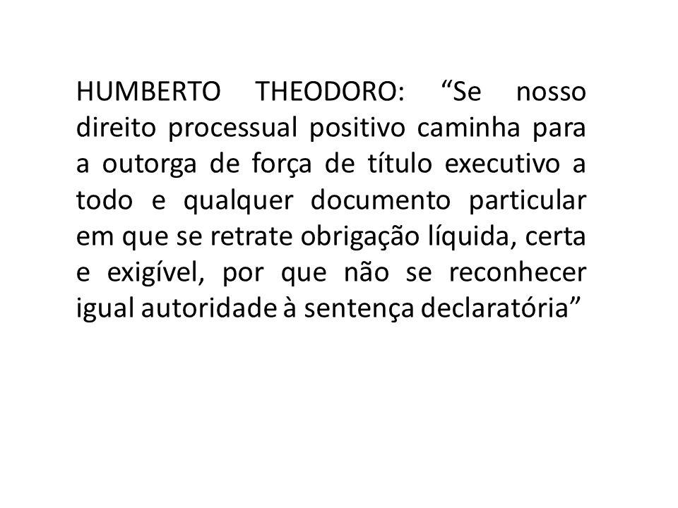 HUMBERTO THEODORO: Se nosso direito processual positivo caminha para a outorga de força de título executivo a todo e qualquer documento particular em